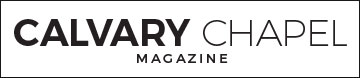 Calvary Chapel Magazine: The latest in Calvary Chapel news world wide