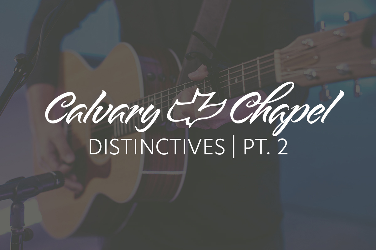 Calvary Chapel Distinctives—Part 2