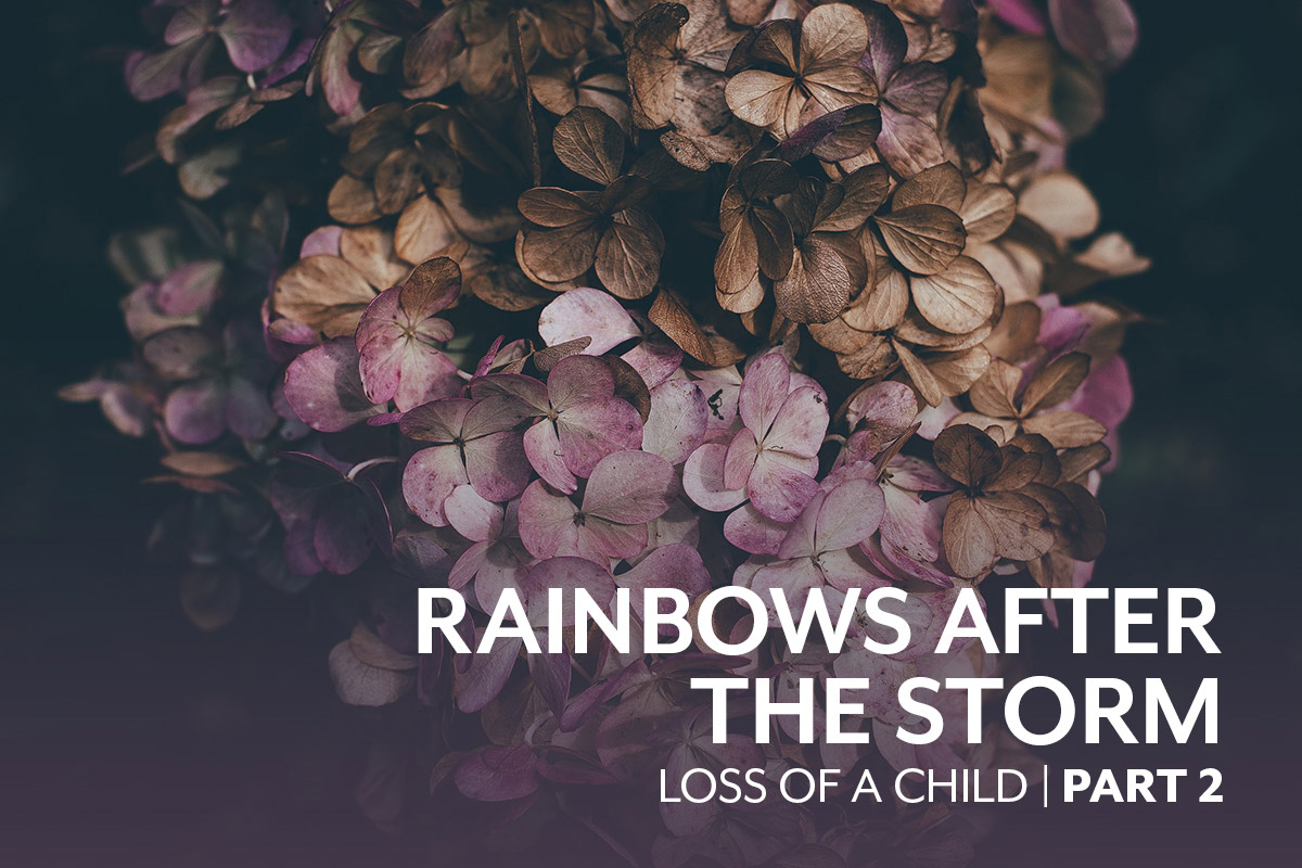 Loss of a Child Part 2: Rainbows After the Storm
